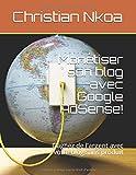 Monétiser son blog avec Google AdSense!: Gagnez de l argent avec votre blog sans produit (French Edition)