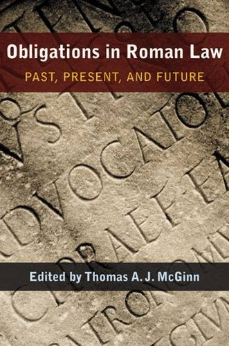 Obligations in Roman Law: Past, Present, and Future (Papers And Monographs Of The American Academy In Rome)