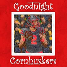 Goodnight Cornhuskers: Nebraska Bedtime Story