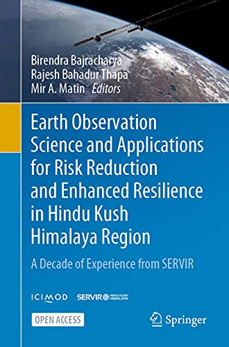 Earth Observation Science and Applications for Risk Reduction and Enhanced Resilience in Hindu Kush Himalaya Region: A Decade of Experience from SERVIR (English Edition)