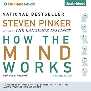 How the Mind Works                   Written by:                                                                                                                                 Steven Pinker                               Narrated by:                                                                                                                                 Mel Foster                      Length: 26 hrs and 5 mins     24 ratings     Overall 4.5