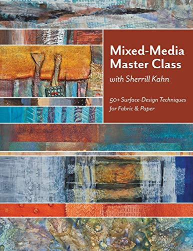 Compare Textbook Prices for Mixed-Media Master Class with Sherrill Kahn: 50+ Surface-Design Techniques for Fabric & Paper  ISBN 8601400494752 by Kahn, Sherrill