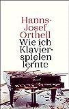 Wie ich Klavierspielen lernte - Hanns-Josef Ortheil