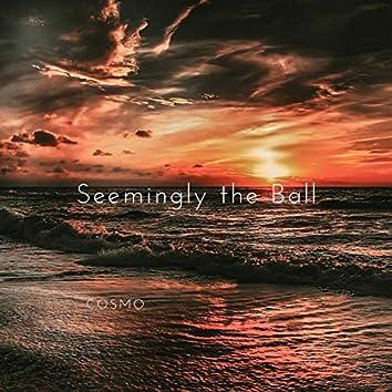 Seemingly the Ball