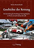 Geschichte der Rettung: Die Entstehung des Hamburger Rettungsdienstes zu Wasser, zu Land und aus der Luft - Bettina Braunschmidt