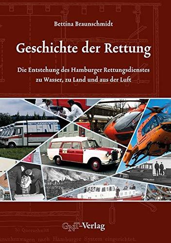 Geschichte der Rettung: Die Entstehung des Hamburger Rettungsdienstes zu Wasser, zu Land und aus der Luft
