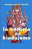 La esencia del hinduismo: 1 (La India milenaria)