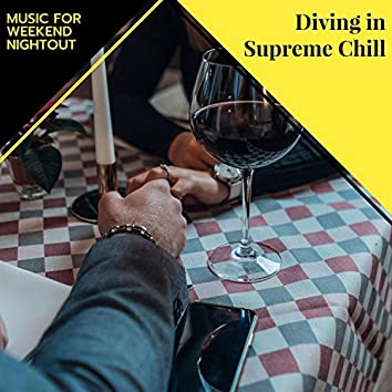 Diving In Supreme Chill - Music For Weekend Nightout