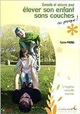 Conseils et astuces pour élever son enfant sans couches ou presque ! L'hygiène naturelle infantile de Carine Phung,Catherine Dumonteil-Kremer (Préface),Sandrine Monrocher-Zaffarano (Préface) ( 11 mai 2009 ) - 11/05/2009
