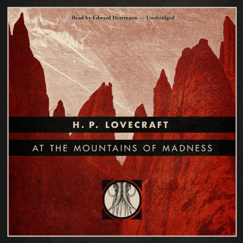 At the Mountains of Madness [Blackstone Edition]                   By:                                                                                                                                 H. P. Lovecraft                               Narrated by:                                                                                                                                 Edward Herrmann                      Length: 4 hrs and 48 mins     101 ratings     Overall 4.4