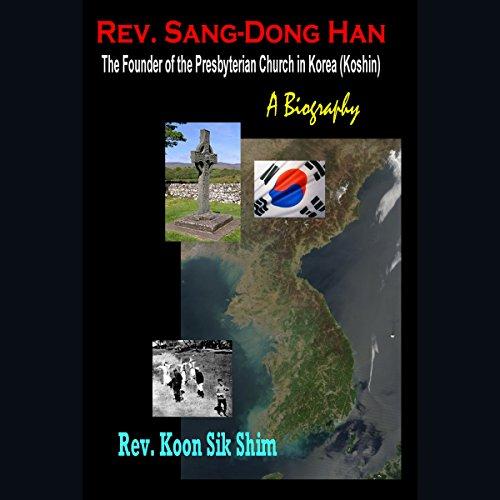 Rev. Sang-Dong Han, the Founder of the Presbyterian Church in Korea (Koshin) audiobook cover art