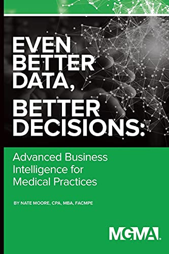 Even Better Data, Better Decisions: Advanced Business Intelligence for the Medical Practice