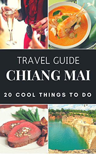 Chiang Mai 2020 : 20 Cool Things to do during your Trip to Chiang Mai: Top 20 Local Places You Can't Miss! (Travel Guide Chiang Mai - Thailand ) by [Antonio Araujo]