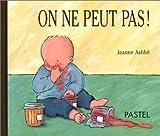 On ne peut pas! by Jeanne Ashbé(1994-04-13) - L'Ecole des loisirs - 01/01/1994