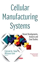 Cellular Manufacturing Systems: Recent Developments, Analysis and Case Studies