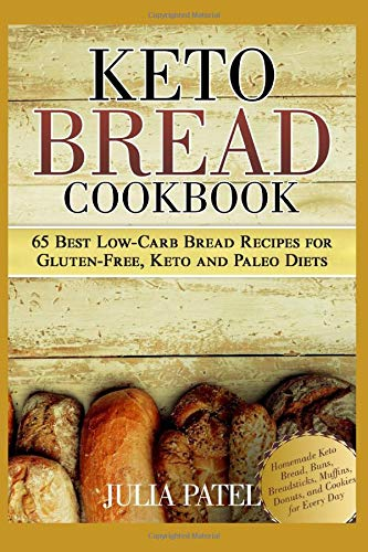Keto Bread Cookbook: 65 Best Low-Carb Bread Recipes for Gluten-Free, Keto and Paleo Diets. Homemade Keto Bread, Buns, Breadsticks, Muffins, Donuts, and Cookies for Every Day (keto bread book)