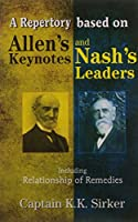 A Repertory Based on Allen's Key Notes and Nash's Leaders With Relationship of Remedies