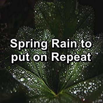 Spring Rain to put on Repeat