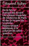 De la fièvre puerpérale devant l'Académie impériale de médecine de Paris et...