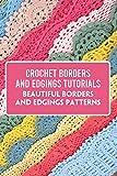 Crochet Borders and Edgings Tutorials: Beautiful Borders and Edgings Patterns: Crochet Borders (English Edition)