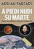 A piedi nudi su Marte. Viaggio nel sistema solare interno: 4...