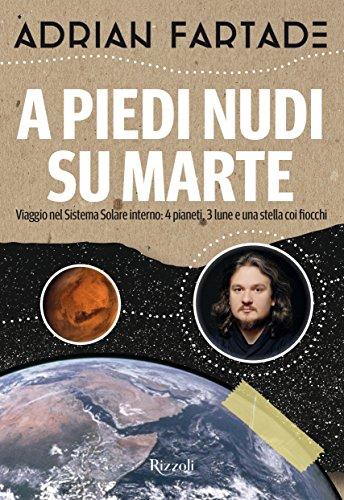 A piedi nudi su Marte. Viaggio nel sistema solare interno: 4 pianeti, 3 lune e una stella coi fiocchi