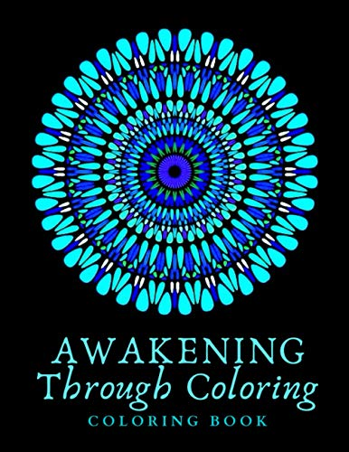 Awakening Through Coloring: Coloring Book | Mid to Expert Difficulty | Detailed Mandala Geometric Designs | 8.5x11 | 100 pages