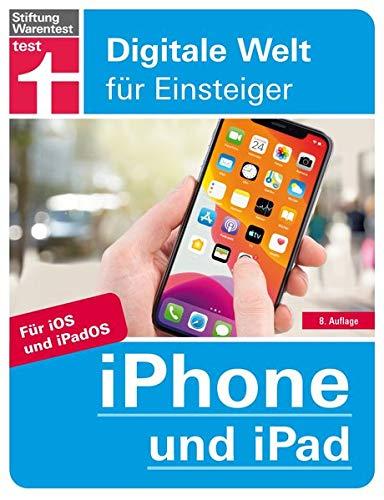 iPhone und iPad: Für alle i-Modelle - Alle Einstellungen - Betriebssystem - Grundfunktionen - Apps - Personalisierung | von Stiftung Warentest: Mit iOS 13 und iPadOS (Digitale Welt für Einsteiger)