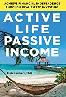 Active Life, Passive Income: Achieve Financial Independence through Real Estate Investing
