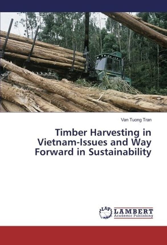 尋ねる退院君主制Timber Harvesting in Vietnam-Issues and Way Forward in Sustainability