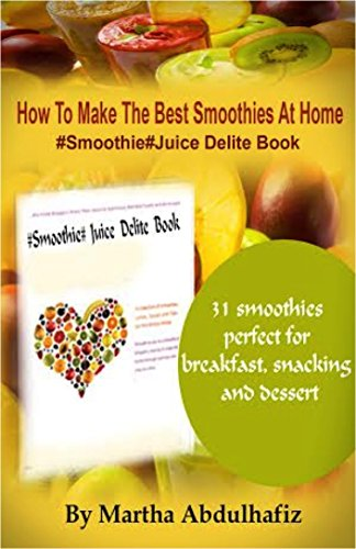 How To Make The Best Smoothies At Home: #Smoothie #Juice Delite Book (English Edition)