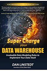 Super Charge Your Data Warehouse: Invaluable Data Modeling Rules to Implement Your Data Vault (Data Warehouse Architecture Book 1) Kindle Edition