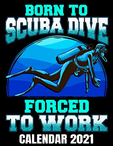 Born To Scuba Dive Calendar 2021: Funny Scuba Diver Calendar 2021 - Appointment Planner Book And Organizer Journal - Weekly - Monthly - Yearly