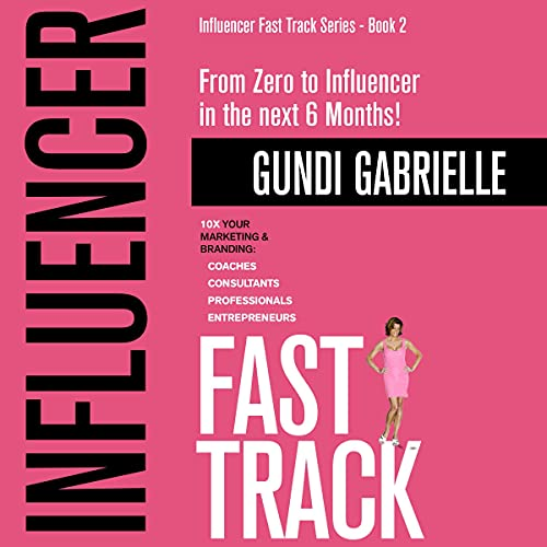Influencer Fast Track – from Zero to Influencer in the Next 6 Months! cover art