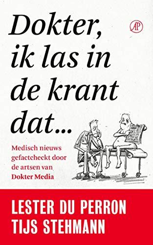Dokter, ik las in de krant dat…: Medisch nieuws gefactcheckt door de artsen van Dokter Media (Dutch Edition)