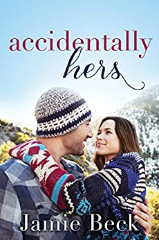 Accidentally Hers (Sterling Canyon Book 1) by [Jamie Beck]