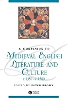 A Companion to Medieval English Literature and Culture, c.1350 - c.1500 (Blackwell Companions to Literature and Culture)