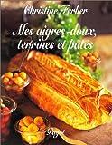 Mes aigres-doux - Terrines et pâtés de Christine Ferber (1999) Relié