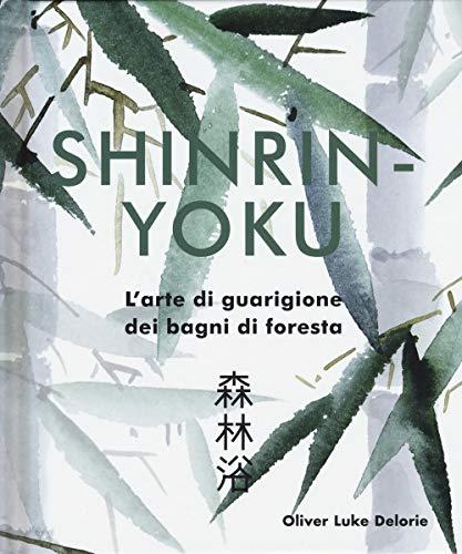 Shinrin-yoku. L'arte di guarigione dei bagni di foresta. Ediz. illustrata