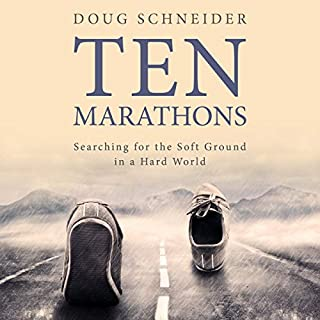 Ten Marathons: Searching for the Soft Ground in a Hard World                   By:                                                                                                                                 Doug Schneider                               Narrated by:                                                                                                                                 Doug Schneider                      Length: 4 hrs and 8 mins     Not rated yet     Overall 0.0
