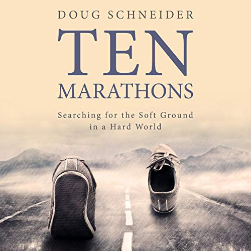 Ten Marathons: Searching for the Soft Ground in a Hard World audiobook cover art