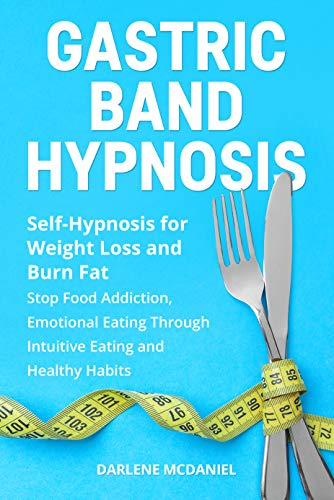 Gastric Band Hypnosis : Self-Hypnosis for Weight Loss and Burn Fat. Stop Food Addiction, Emotional Eating Through Intuitive Eating and Healthy Habit (English Edition)