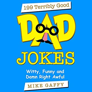 199 Terribly Good Dad Jokes: Witty, Funny and Damn Right Awful! audiobook cover art