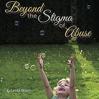 Beyond the Stigma of Abuse                   Autor:                                                                                                                                 Linda Wasil                               Sprecher:                                                                                                                                 Linda Wasil                      Spieldauer: 2 Std. und 43 Min.     Noch nicht bewertet     Gesamt 0,0