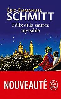 Félix et la source invisible par Eric-Emmanuel Schmitt