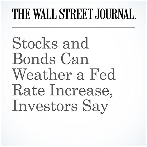 Stocks and Bonds Can Weather a Fed Rate Increase, Investors Say cover art