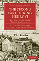The Second Part of King Henry VI, Part 2: The Cambridge Dover Wilson Shakespeare (Cambridge Library Collection - Shakespeare and Renaissance Drama) by William Shakespeare(2009-07-20)