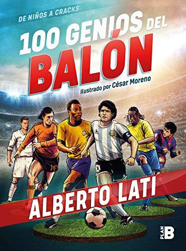 100 genios del balón: De niños a cracks eBook: Lati, Alberto ...