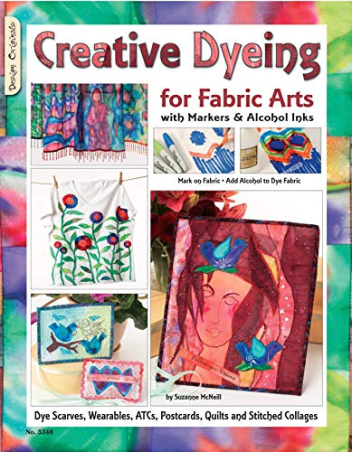 Creative Dyeing for Fabric Arts with Markers & Alcohol Inks: Dye Scarves, Wearables, ATCs, Postcards, Quilts and Stitched Collages (Design Originals)