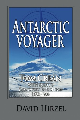 Compare Textbook Prices for Antarctic Voyager: Tom Crean: with Scott's 'Discovery' Expedition 1901-1904 2 Edition ISBN 9781945312021 by Hirzel, David